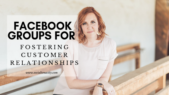 Facebook Groups for Fostering Customer Relationships