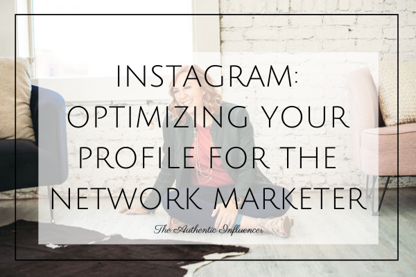 Learn How To Optimize Your Instagram Profile For Your Network Marketing Business And Attract More Team Members And Customers.