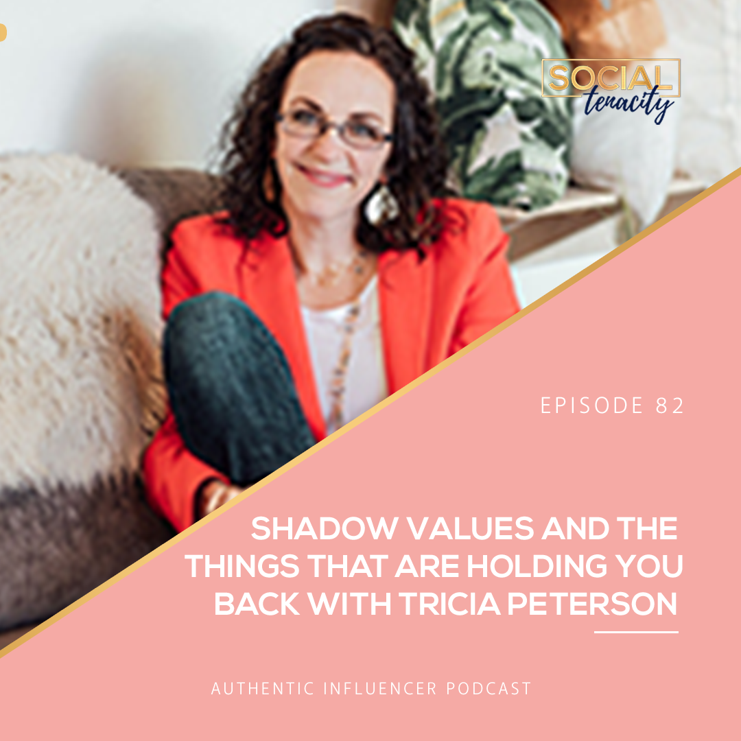EP82: SHADOW VALUES AND THE THINGS THAT ARE HOLDING YOU BACK WITH TRICIA PETERSON